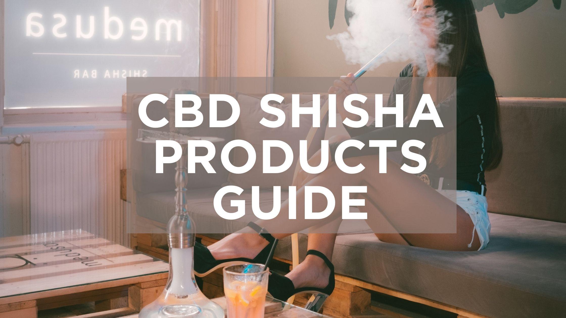 CBD Shisha Products Guide