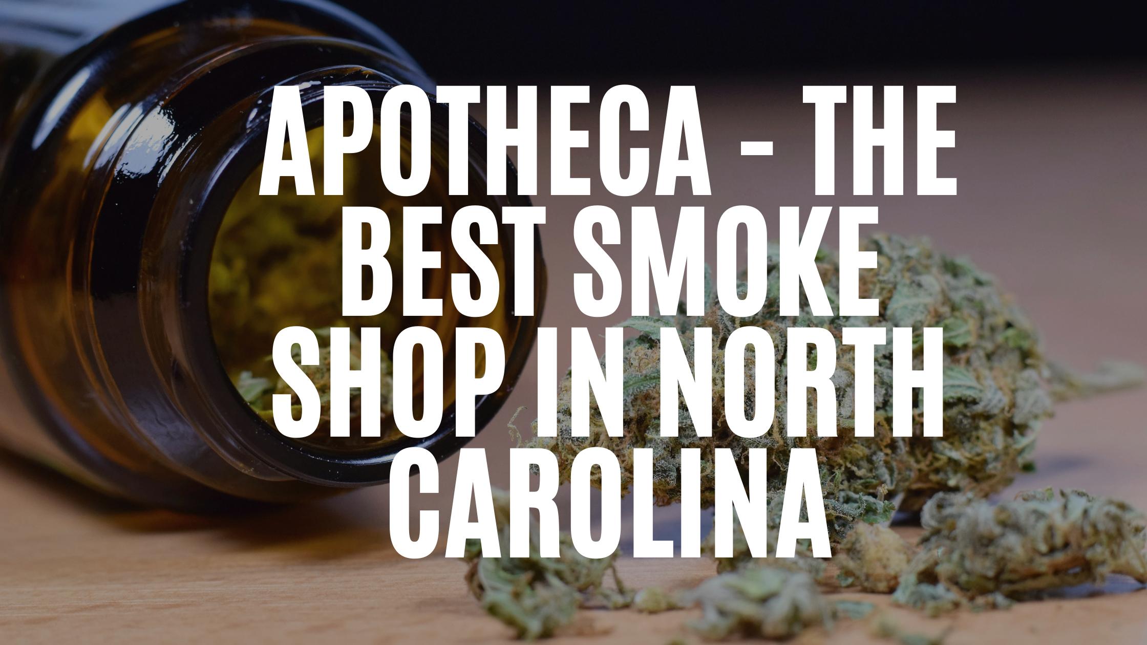 Apotheca - The Best Smoke Shop in North Carolina