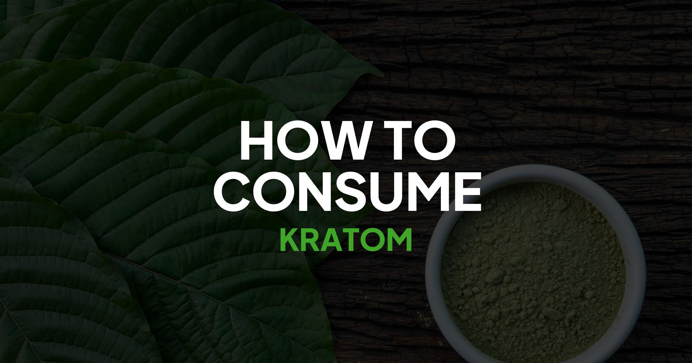 How to Consume Kratom